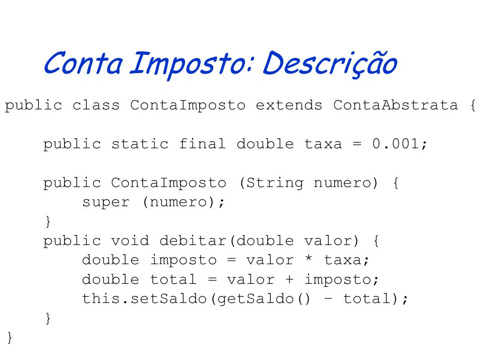 Conta Especial: Descrição Original public class ContaEspecial extends Conta { public static final double taxa = 0.01; private double bonus; public Con