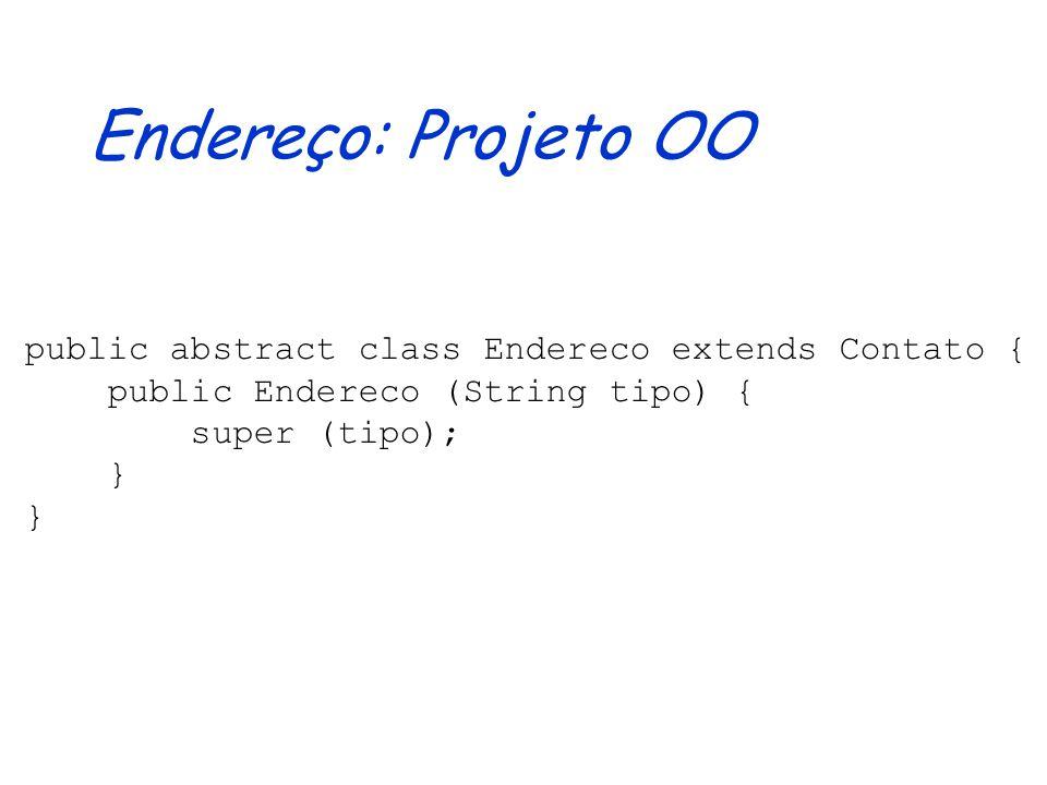 Contato: Projeto OO public abstract class Contato { private String tipo; public Contato (String tipo) { this.tipo = tipo; } public abstract String get