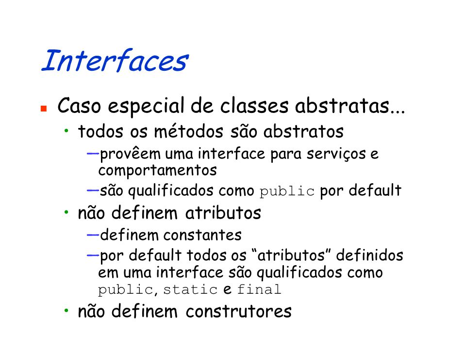 Definindo Interfaces public interface QualquerBanco { double saldoTotal(); int numContas(); }