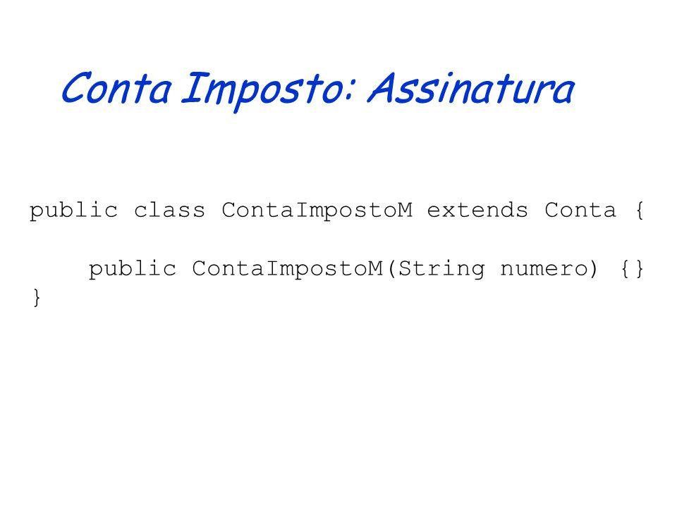 Conta Imposto: Assinatura public class ContaImposto { public ContaImposto (String numero) {} public void creditar(double valor) {} public void debitar