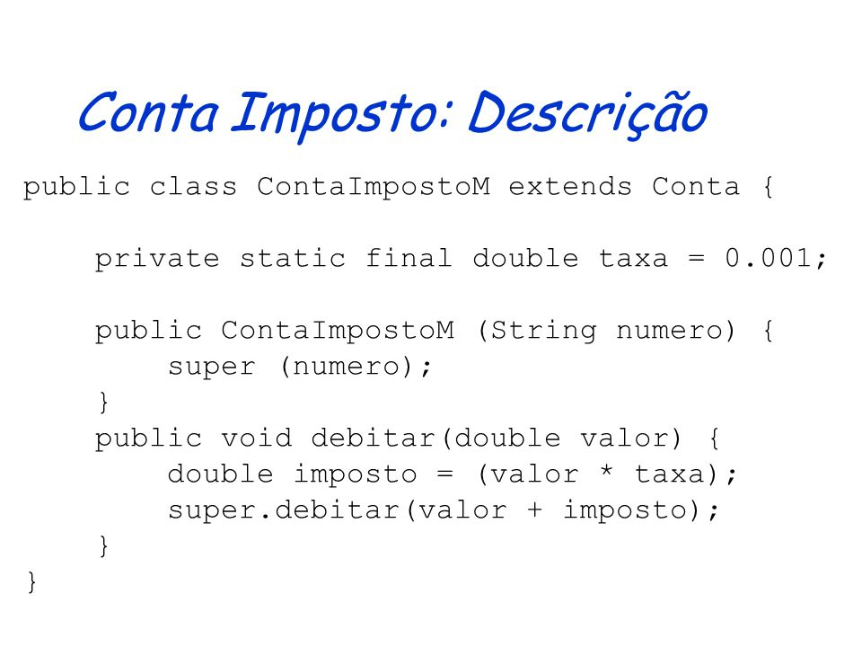 Conta Imposto: Assinatura public class ContaImpostoM extends Conta { public ContaImpostoM(String numero) {} }