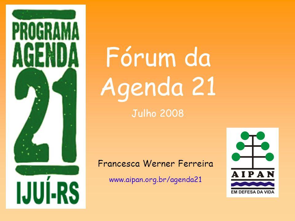 Fórum da Agenda 21 Julho 2008 Francesca Werner Ferreira www.aipan.org.br/agenda21