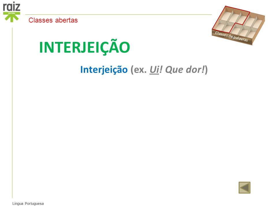 Língua Portuguesa INTERJEIÇÃO Interjeição (ex. Ui! Que dor!) Classes abertas