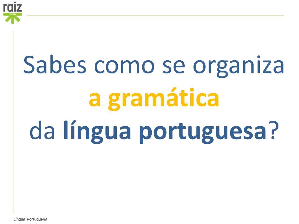 Sabes como se organiza a gramática da língua portuguesa? Língua Portuguesa