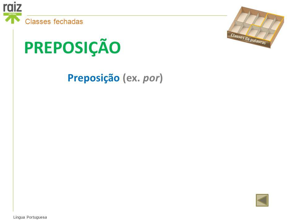 Língua Portuguesa PREPOSIÇÃO Preposição (ex. por) Classes fechadas