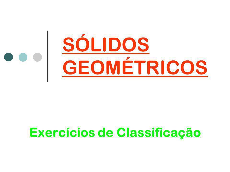 Exercícios de Classificação SÓLIDOS GEOMÉTRICOS