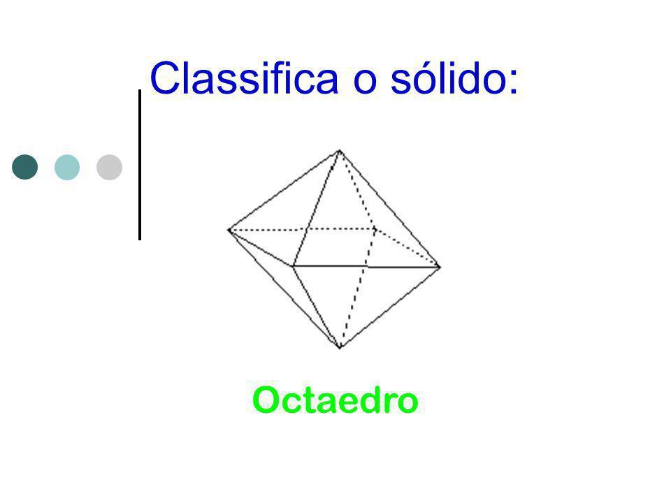 Classifica o sólido: Octaedro