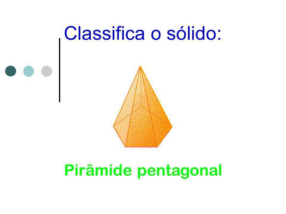 Classifica o sólido: Pirâmide pentagonal