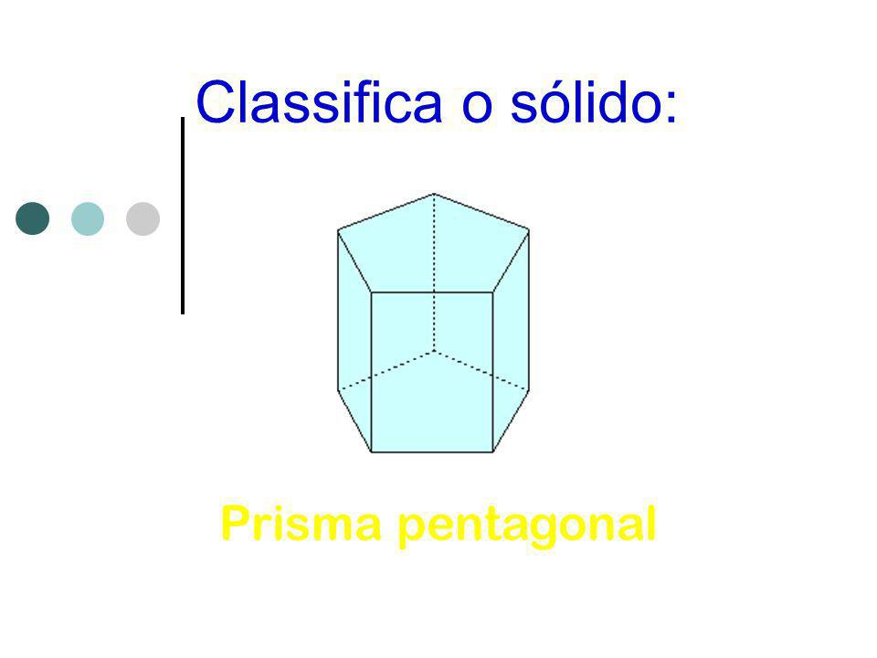 Classifica o sólido: Prisma pentagonal