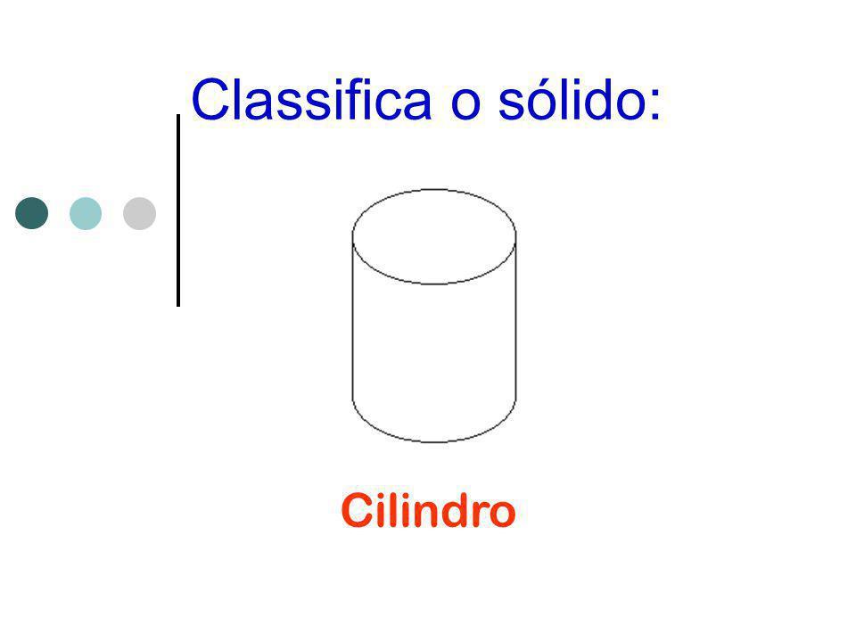 Classifica o sólido: Cilindro