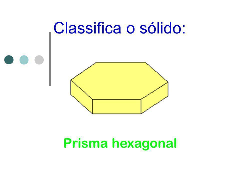 Classifica o sólido: Prisma hexagonal