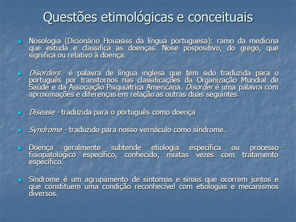 Questões etimológicas e conceituais Nosologia (Dicionário Houasiss da língua portuguesa): ramo da medicina que estuda e classifica as doenças. Nose po