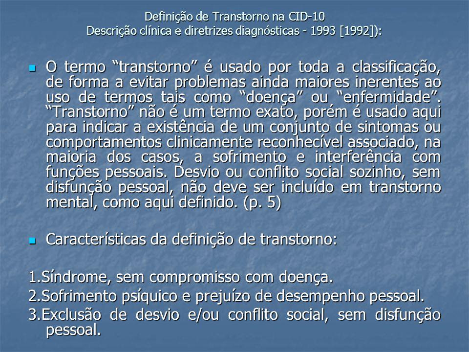 Definição de Transtorno na CID-10 Descrição clínica e diretrizes diagnósticas - 1993 [1992]): O termo transtorno é usado por toda a classificação, de forma a evitar problemas ainda maiores inerentes ao uso de termos tais como doença ou enfermidade .