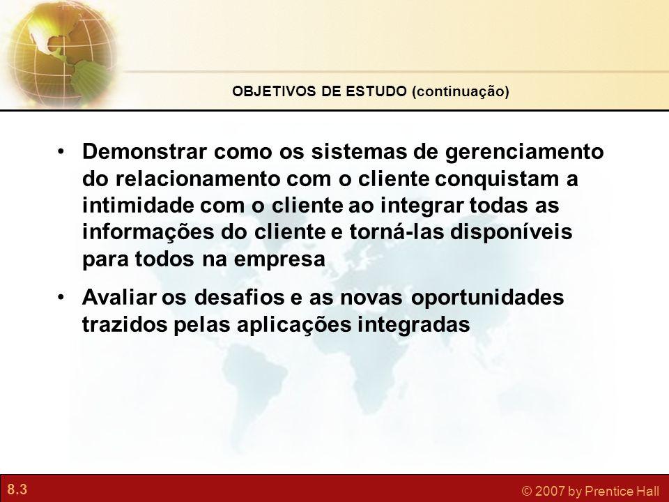 8.14 © 2007 by Prentice Hall Gerenciamento das Relações com o Cliente (CRM) Figura 8.7 Os sistemas CRM examinam os clientes sob uma perspectiva multifacetada.