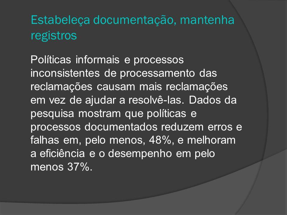 Estabeleça documentação, mantenha registros Políticas informais e processos inconsistentes de processamento das reclamações causam mais reclamações em vez de ajudar a resolvê-las.