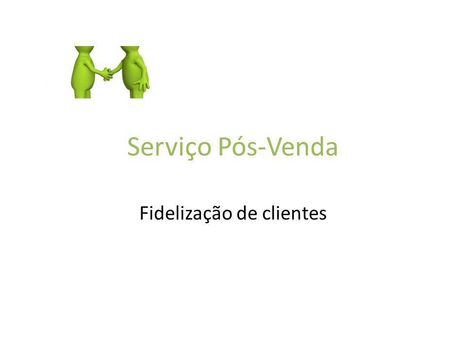 Serviço Pós-Venda Fidelização de clientes