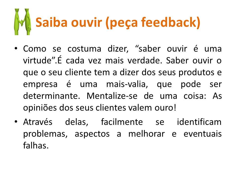 """Saiba ouvir (peça feedback) Como se costuma dizer, """"saber ouvir é uma virtude"""".É cada vez mais verdade. Saber ouvir o que o seu cliente tem a dizer do"""
