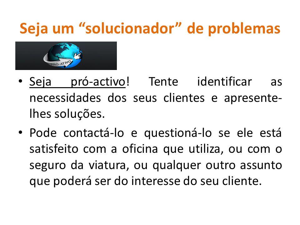 """Seja um """"solucionador"""" de problemas Seja pró-activo! Tente identificar as necessidades dos seus clientes e apresente- lhes soluções. Pode contactá-lo"""
