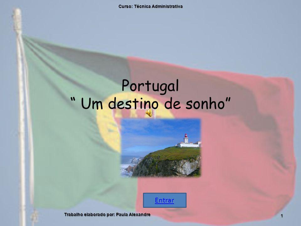 Portugal Um destino de sonho Curso: Técnica Administrativa 1 Trabalho elaborado por: Paula Alexandre Entrar