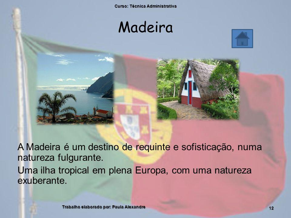 Madeira A Madeira é um destino de requinte e sofisticação, numa natureza fulgurante.