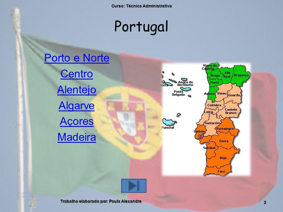 Portugal Porto e Norte Centro Alentejo Algarve Açores Madeira Curso: Técnica Administrativa Trabalho elaborado por: Paula Alexandre 2
