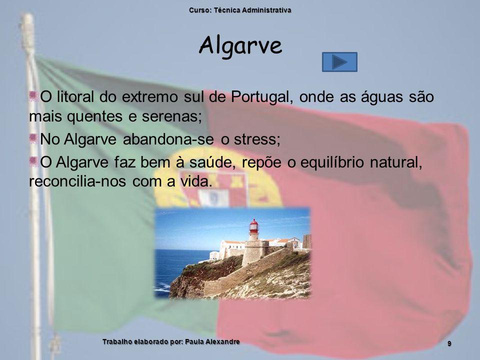 Algarve O litoral do extremo sul de Portugal, onde as águas são mais quentes e serenas; No Algarve abandona-se o stress; O Algarve faz bem à saúde, repõe o equilíbrio natural, reconcilia-nos com a vida.