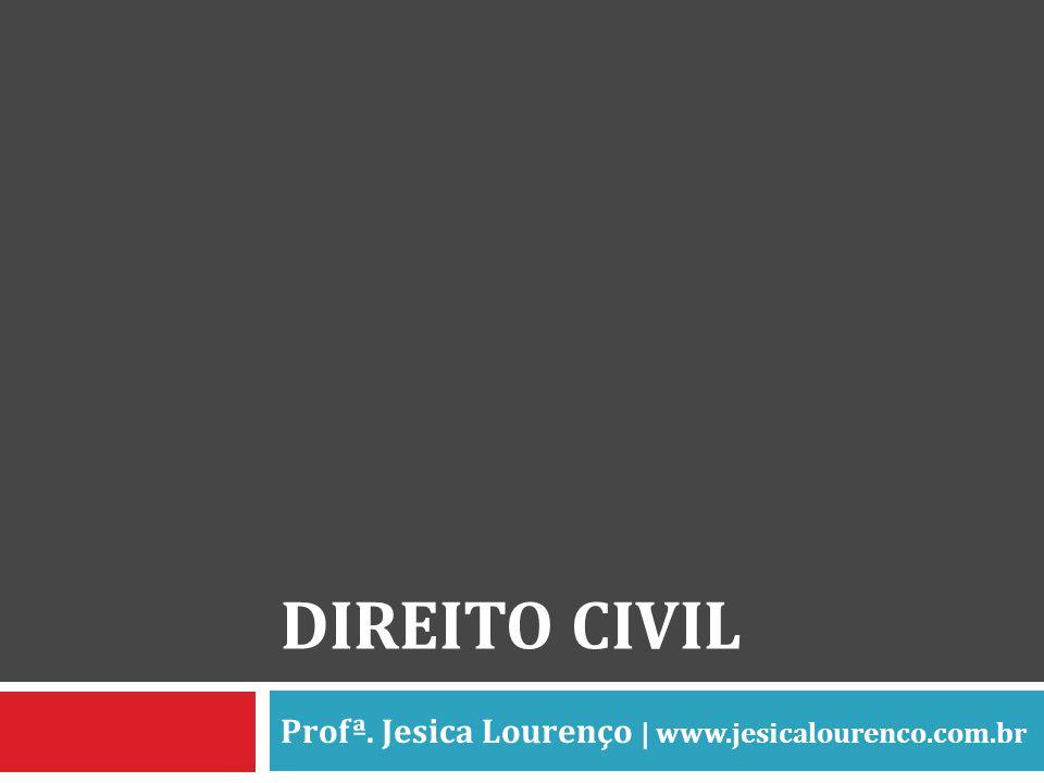 DIREITO CIVIL Profª. Jesica Lourenço | www.jesicalourenco.com.br