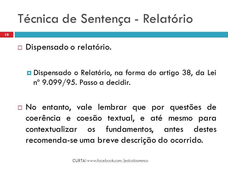 Técnica de Sentença - Relatório CURTA! www.facebook.com/jesicalourenco 10  Dispensado o relatório.  Dispensado o Relatório, na forma do artigo 38, d