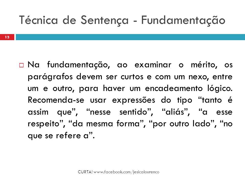 Técnica de Sentença - Fundamentação CURTA! www.facebook.com/jesicalourenco 13  Na fundamentação, ao examinar o mérito, os parágrafos devem ser curtos