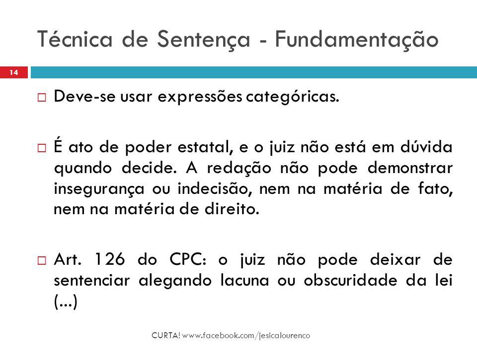 Técnica de Sentença - Fundamentação CURTA! www.facebook.com/jesicalourenco 14  Deve-se usar expressões categóricas.  É ato de poder estatal, e o jui