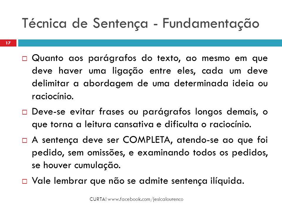 Técnica de Sentença - Fundamentação CURTA! www.facebook.com/jesicalourenco 17  Quanto aos parágrafos do texto, ao mesmo em que deve haver uma ligação