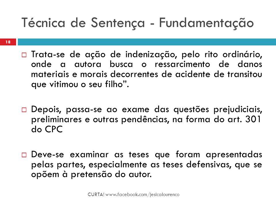 Técnica de Sentença - Fundamentação CURTA! www.facebook.com/jesicalourenco 18  Trata-se de ação de indenização, pelo rito ordinário, onde a autora bu