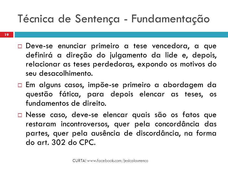 Técnica de Sentença - Fundamentação CURTA! www.facebook.com/jesicalourenco 19  Deve-se enunciar primeiro a tese vencedora, a que definirá a direção d
