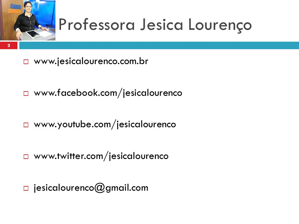 Professora Jesica Lourenço 2  www.jesicalourenco.com.br  www.facebook.com/jesicalourenco  www.youtube.com/jesicalourenco  www.twitter.com/jesicalo