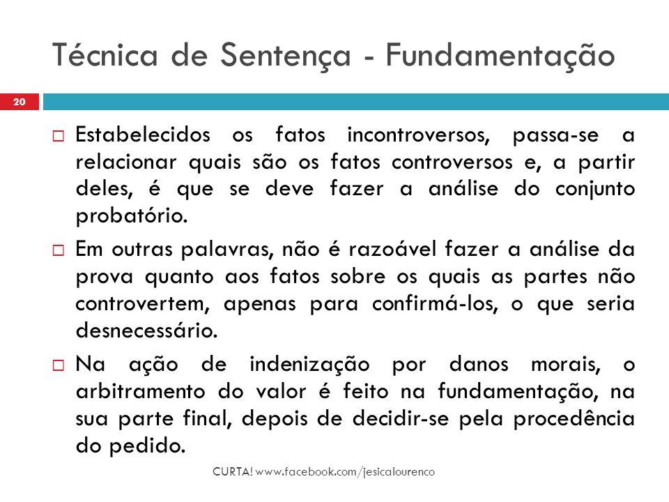 Técnica de Sentença - Fundamentação CURTA! www.facebook.com/jesicalourenco 20  Estabelecidos os fatos incontroversos, passa-se a relacionar quais são