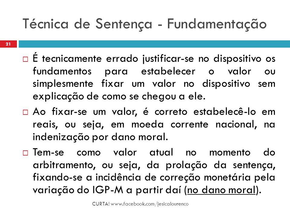 Técnica de Sentença - Fundamentação CURTA! www.facebook.com/jesicalourenco 21  É tecnicamente errado justificar-se no dispositivo os fundamentos para