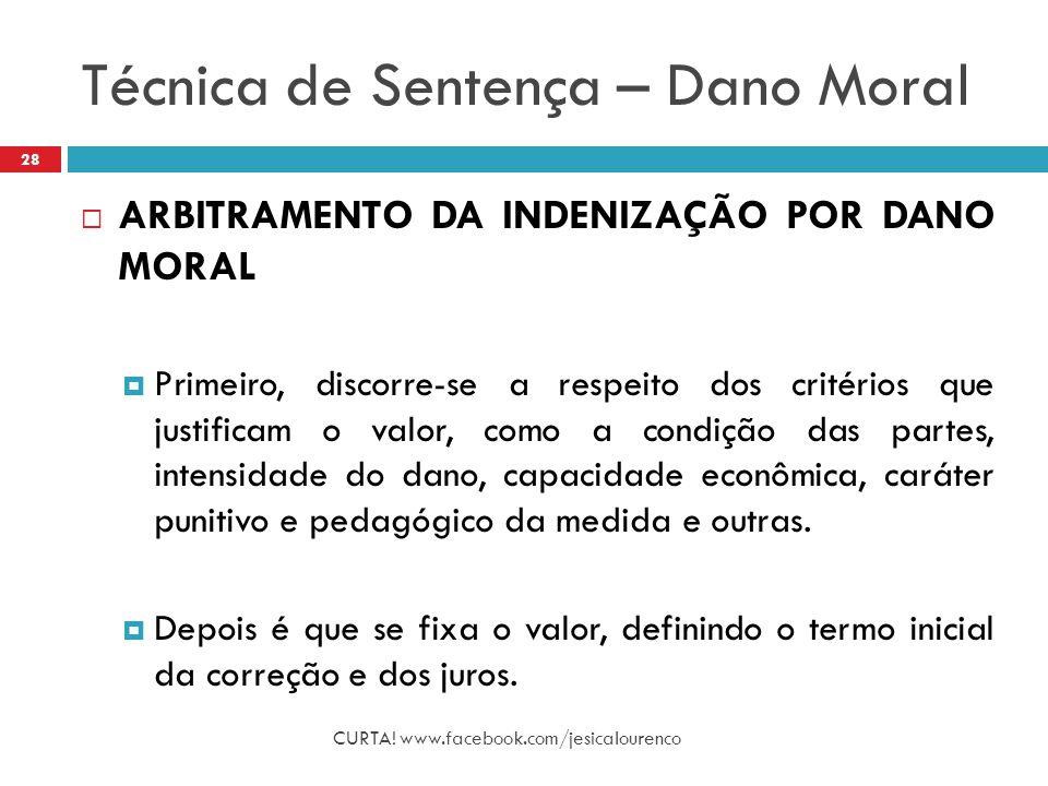 Técnica de Sentença – Dano Moral CURTA! www.facebook.com/jesicalourenco 28  ARBITRAMENTO DA INDENIZAÇÃO POR DANO MORAL  Primeiro, discorre-se a resp