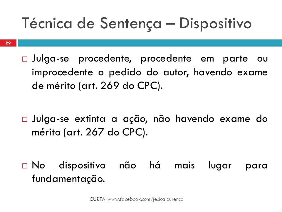 Técnica de Sentença – Dispositivo CURTA! www.facebook.com/jesicalourenco 29  Julga-se procedente, procedente em parte ou improcedente o pedido do aut