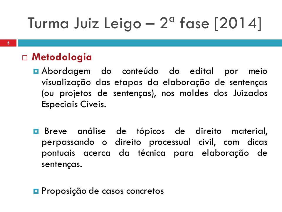 Turma Juiz Leigo – 2ª fase [2014] 3  Metodologia  Abordagem do conteúdo do edital por meio visualização das etapas da elaboração de sentenças (ou pr