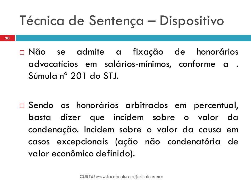 Técnica de Sentença – Dispositivo CURTA! www.facebook.com/jesicalourenco 30  Não se admite a fixação de honorários advocatícios em salários-mínimos,