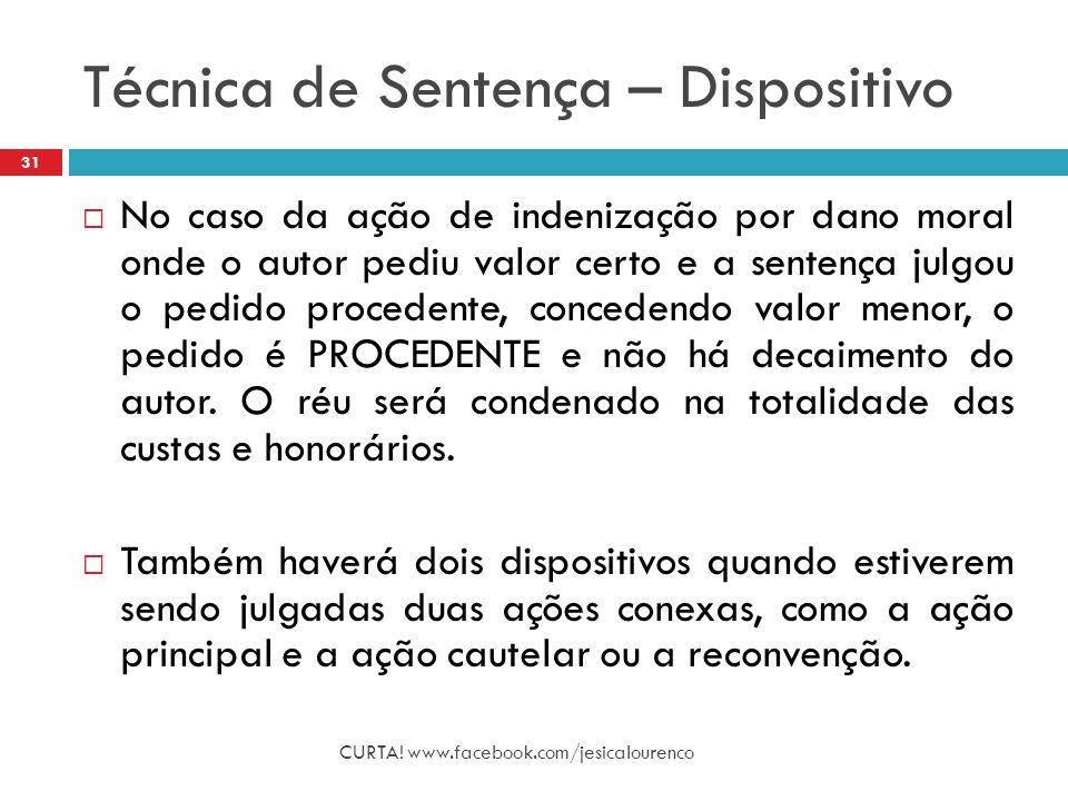 Técnica de Sentença – Dispositivo CURTA! www.facebook.com/jesicalourenco 31  No caso da ação de indenização por dano moral onde o autor pediu valor c