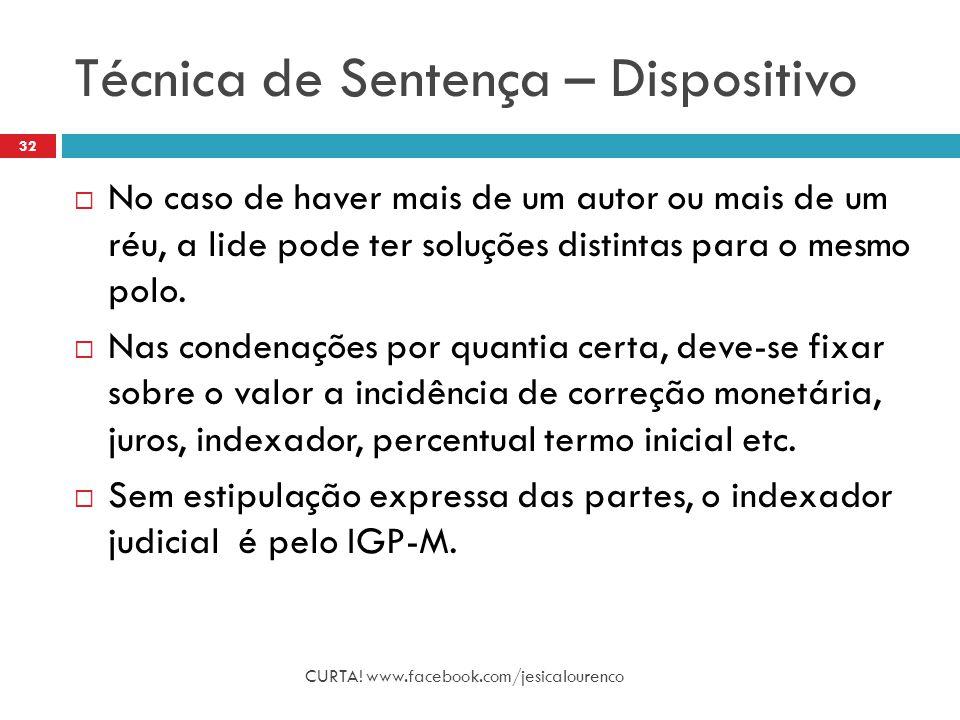 Técnica de Sentença – Dispositivo CURTA! www.facebook.com/jesicalourenco 32  No caso de haver mais de um autor ou mais de um réu, a lide pode ter sol
