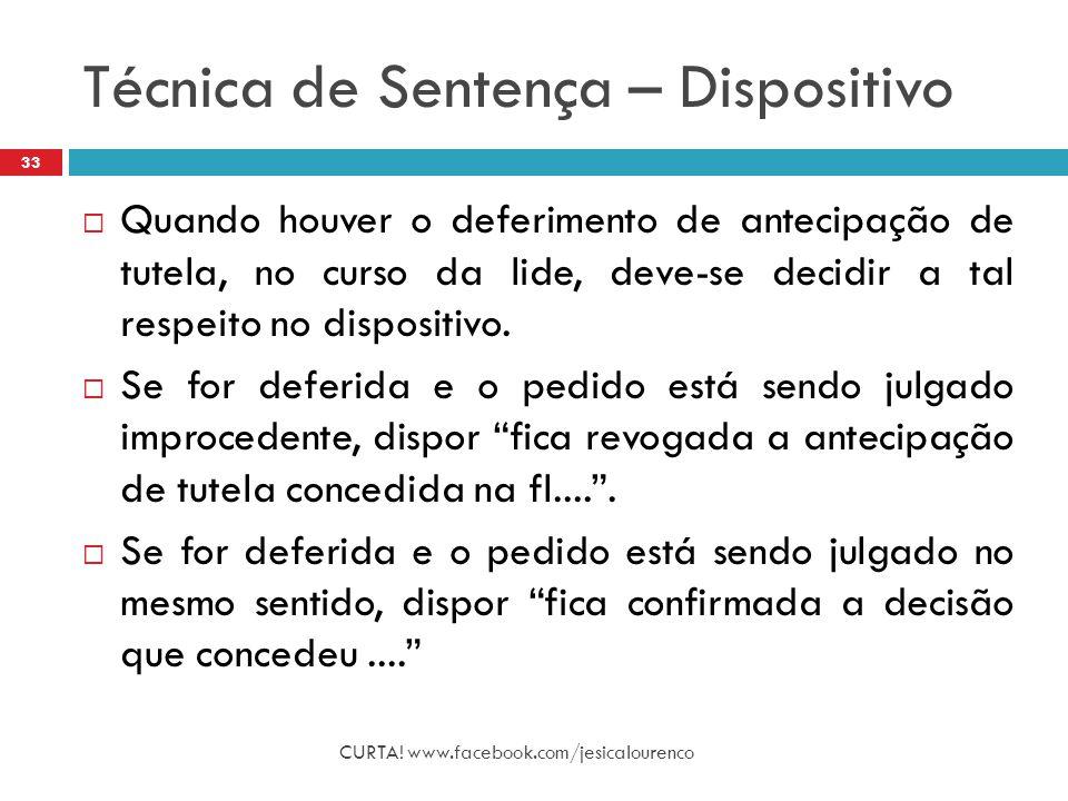 Técnica de Sentença – Dispositivo CURTA! www.facebook.com/jesicalourenco 33  Quando houver o deferimento de antecipação de tutela, no curso da lide,