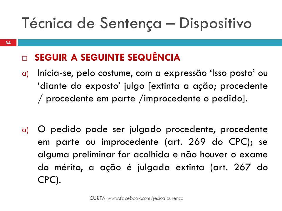 Técnica de Sentença – Dispositivo CURTA! www.facebook.com/jesicalourenco 34  SEGUIR A SEGUINTE SEQUÊNCIA a) Inicia-se, pelo costume, com a expressão