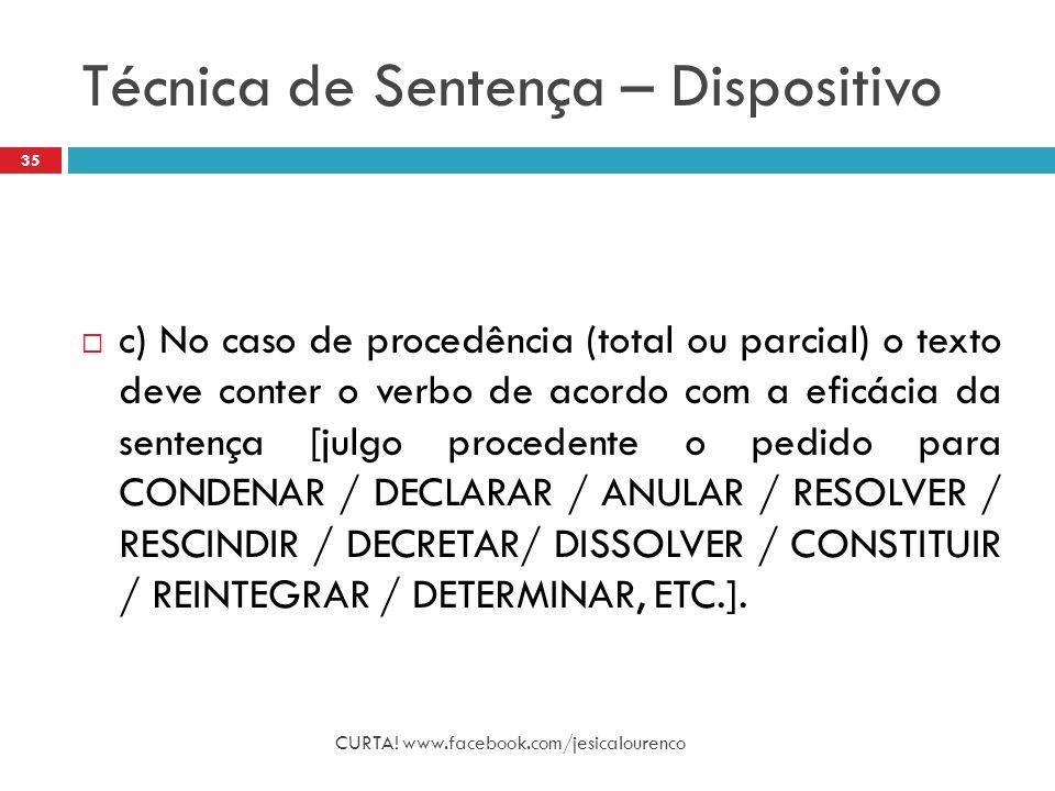 Técnica de Sentença – Dispositivo CURTA! www.facebook.com/jesicalourenco 35  c) No caso de procedência (total ou parcial) o texto deve conter o verbo