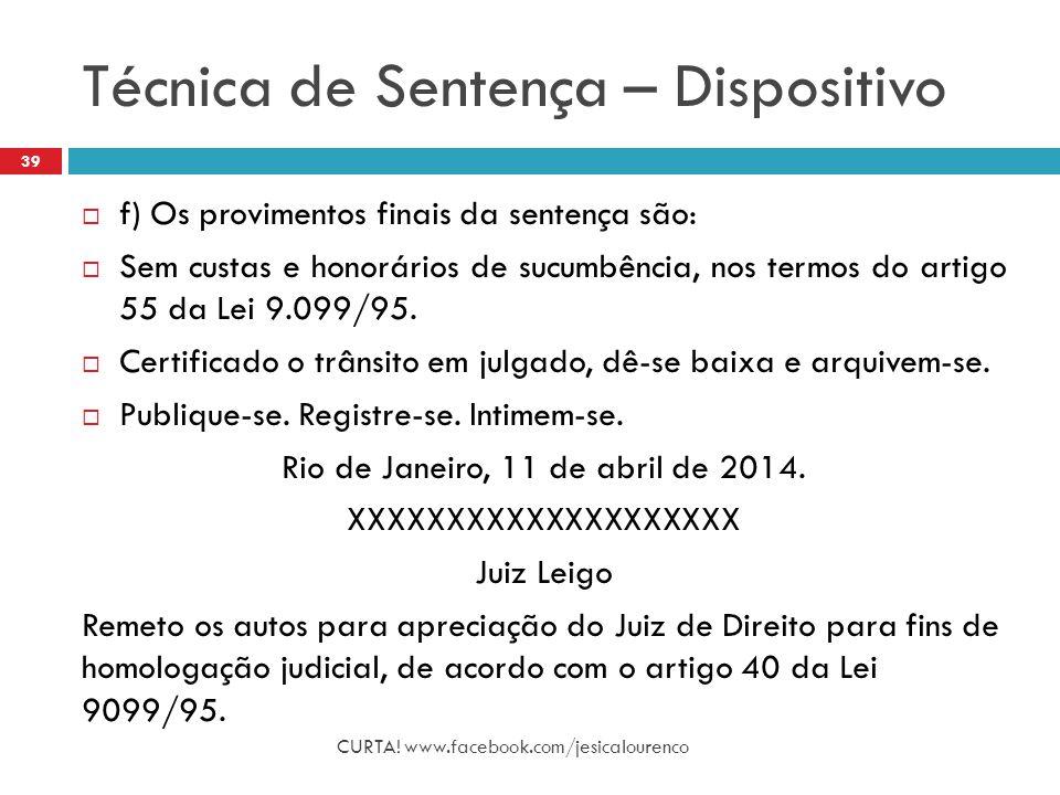Técnica de Sentença – Dispositivo CURTA! www.facebook.com/jesicalourenco 39  f) Os provimentos finais da sentença são:  Sem custas e honorários de s