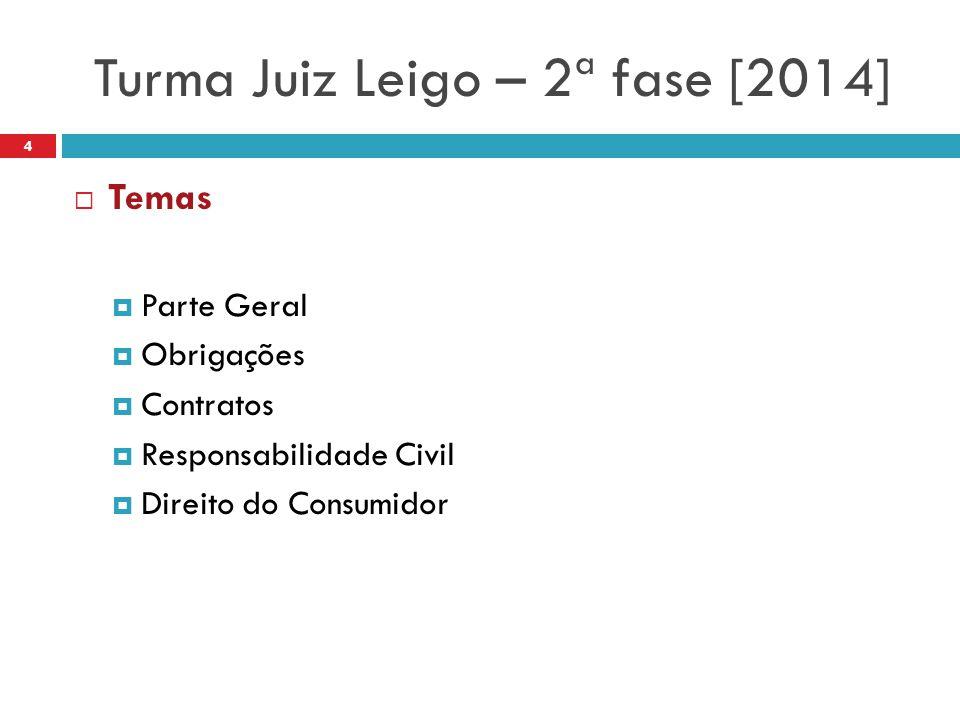 Turma Juiz Leigo – 2ª fase [2014] 4  Temas  Parte Geral  Obrigações  Contratos  Responsabilidade Civil  Direito do Consumidor