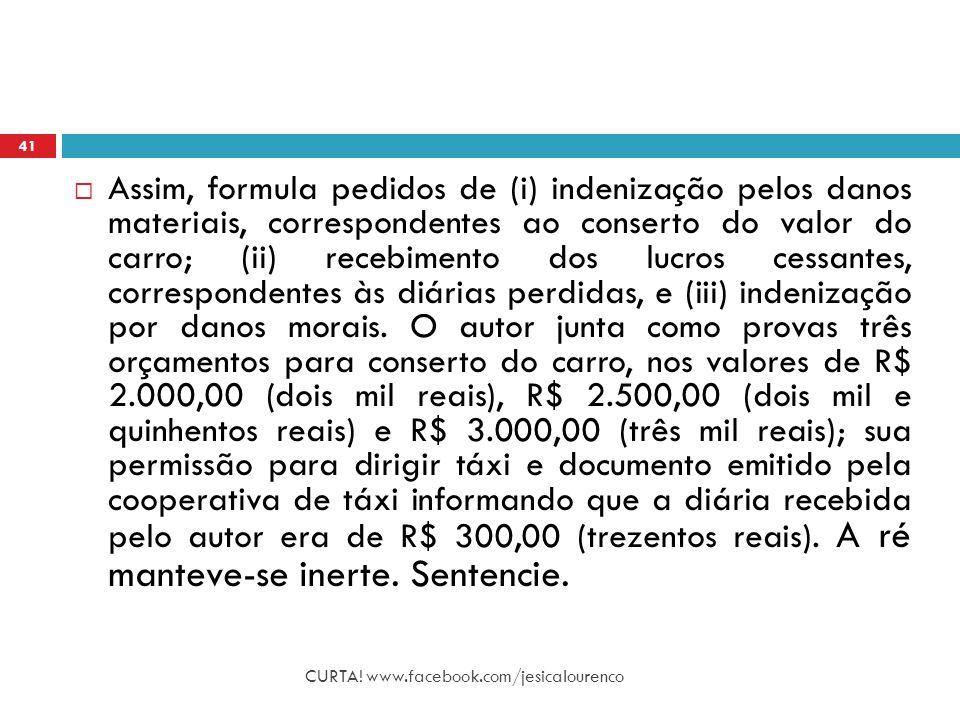 CURTA! www.facebook.com/jesicalourenco 41  Assim, formula pedidos de (i) indenização pelos danos materiais, correspondentes ao conserto do valor do c