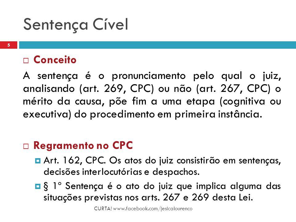 Sentença Cível CURTA! www.facebook.com/jesicalourenco 5  Conceito A sentença é o pronunciamento pelo qual o juiz, analisando (art. 269, CPC) ou não (