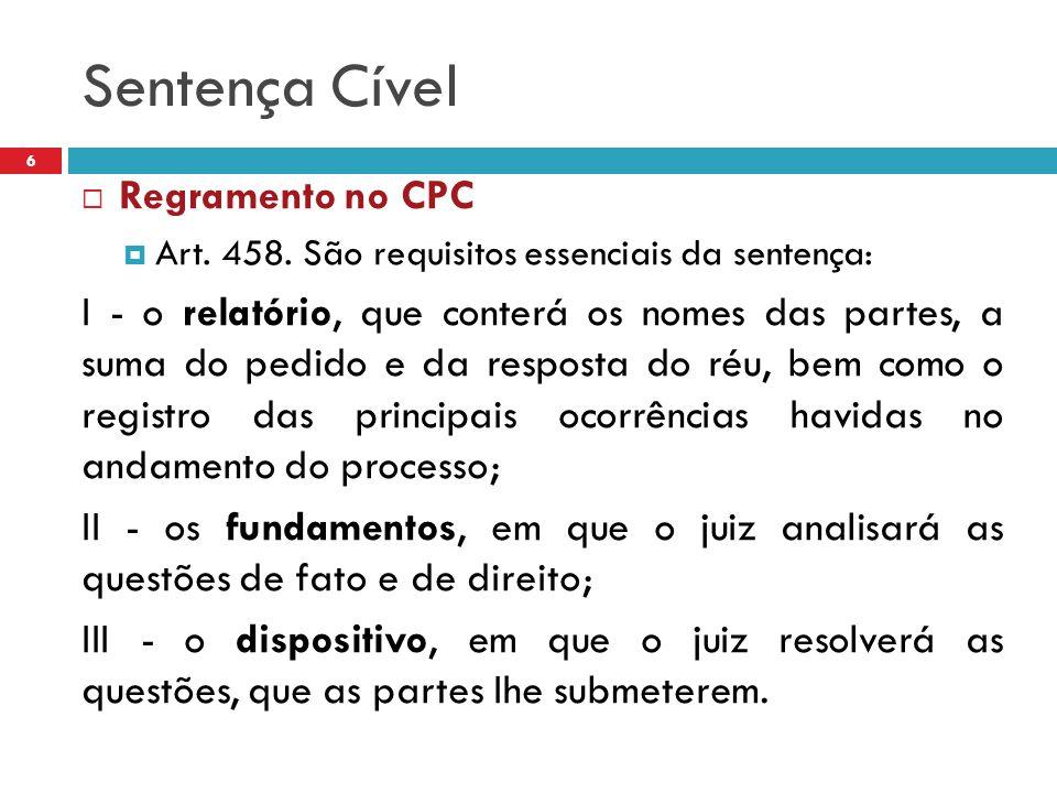 Sentença Cível 6  Regramento no CPC  Art. 458. São requisitos essenciais da sentença: I - o relatório, que conterá os nomes das partes, a suma do pe